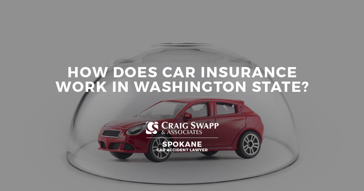 How Does Car Insurance Work in Washington State|FREE Consultation