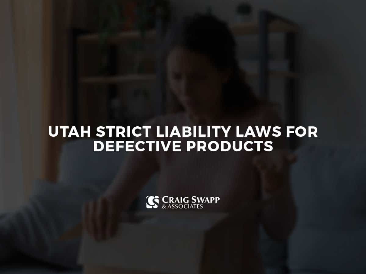 Utah Strict Liability Laws for Defective Products